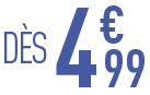 Dès 4€99
